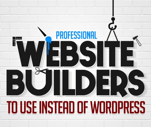 5 Professional Website Builders to Use Instead of WordPress