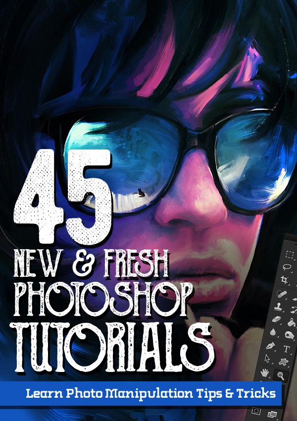 45 Fresh New Photoshop Tutorials – Learn Exciting Photo Manipulation Tricks