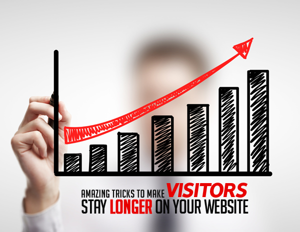 Handy Tricks to Make Visitors Stay Longer on Your Website