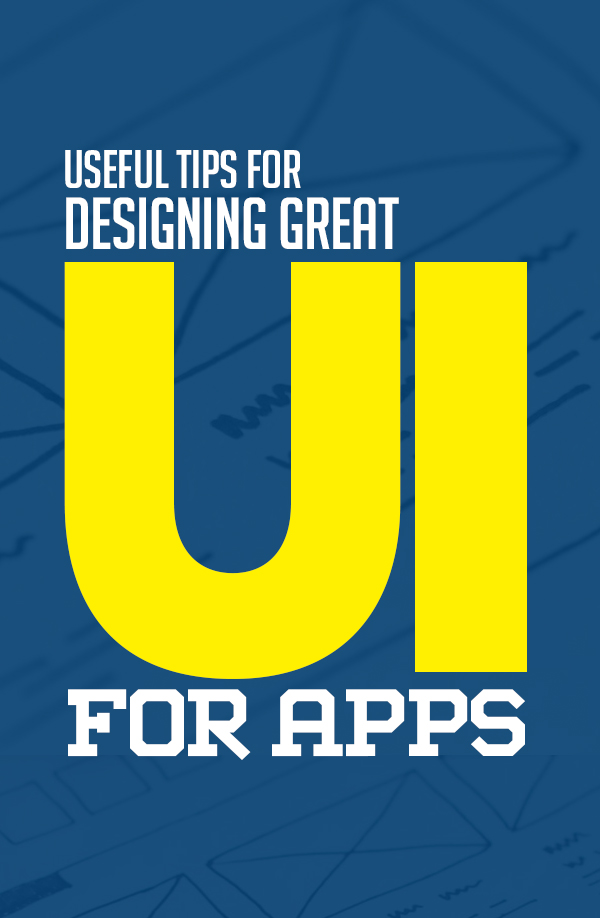 Useful Tips For Designing Great User Interface for Apps