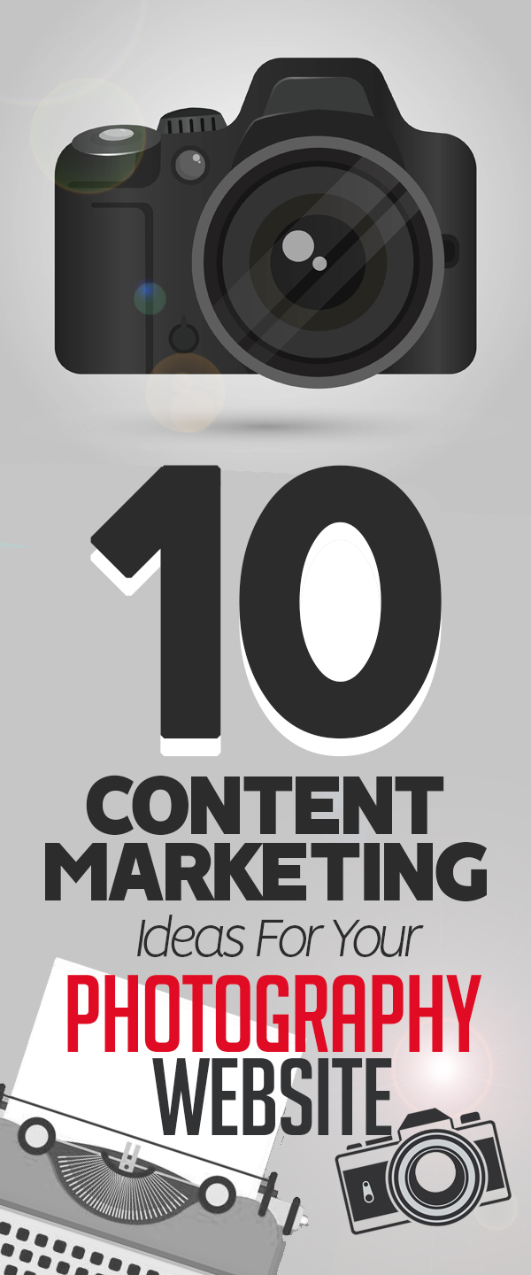10 Content Marketing Ideas For Your Photography Website