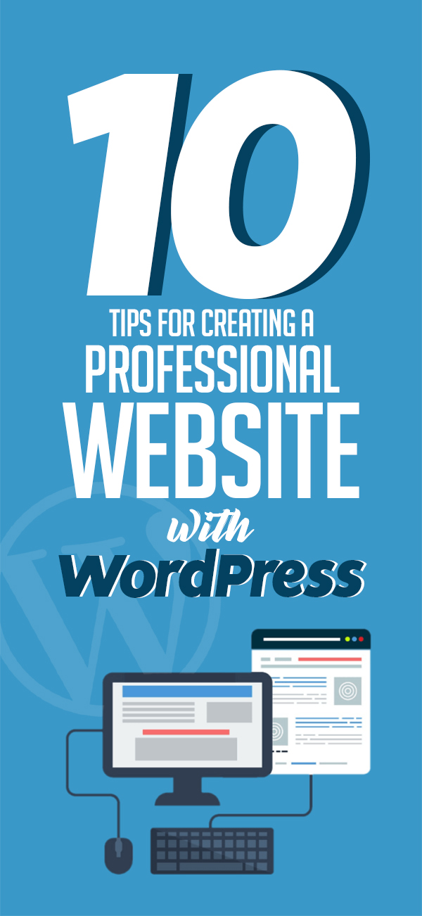 10 Tips for Creating A Professional Website with WordPress