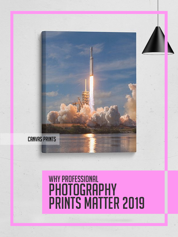 Why Professional Photography Prints Matter 2019