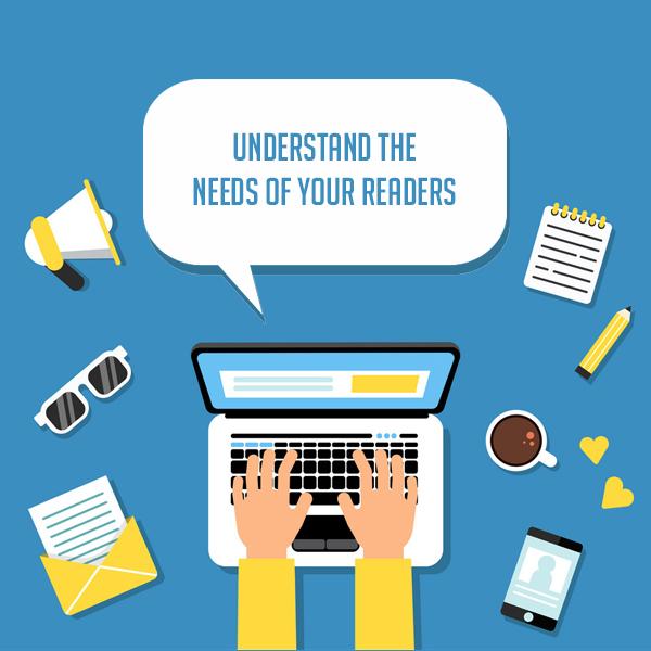 Understand the needs of your readers