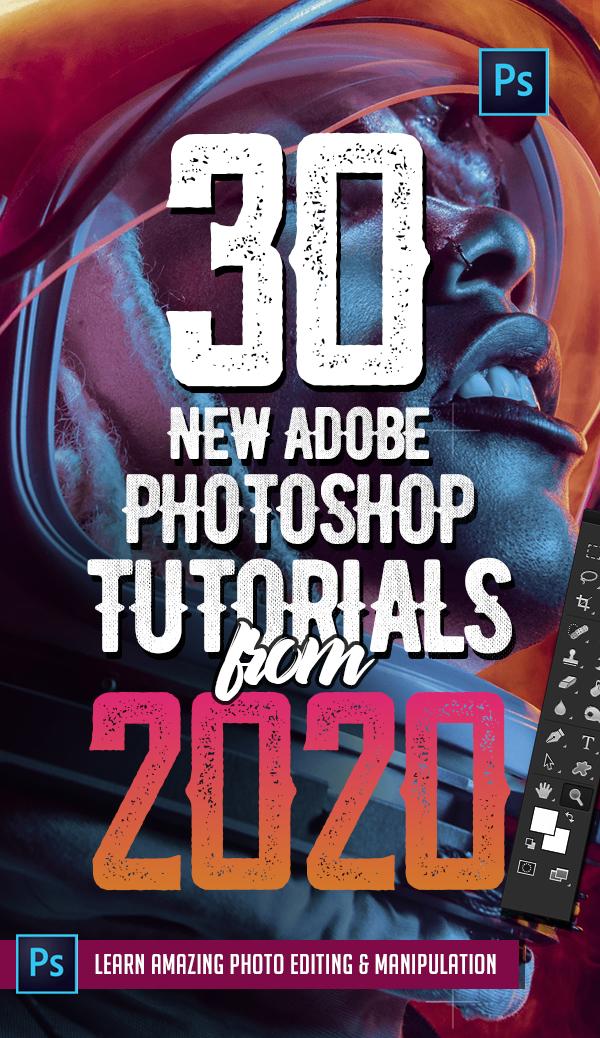 Photoshop Tutorials: 30 New Tutorials From 2020