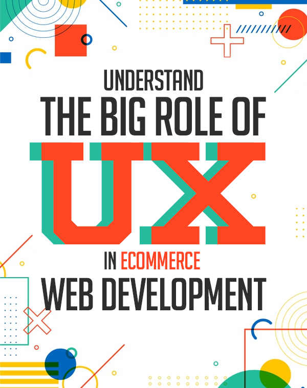 Understand the Big Role of UX design in eCommerce Web Development