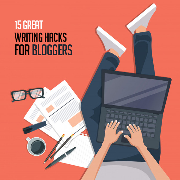15 Great Writing Hacks Every Creative Writer And Blogger Needs To Know