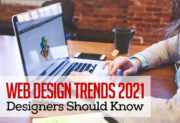 Web Design Trends 2021: Designers Should Know