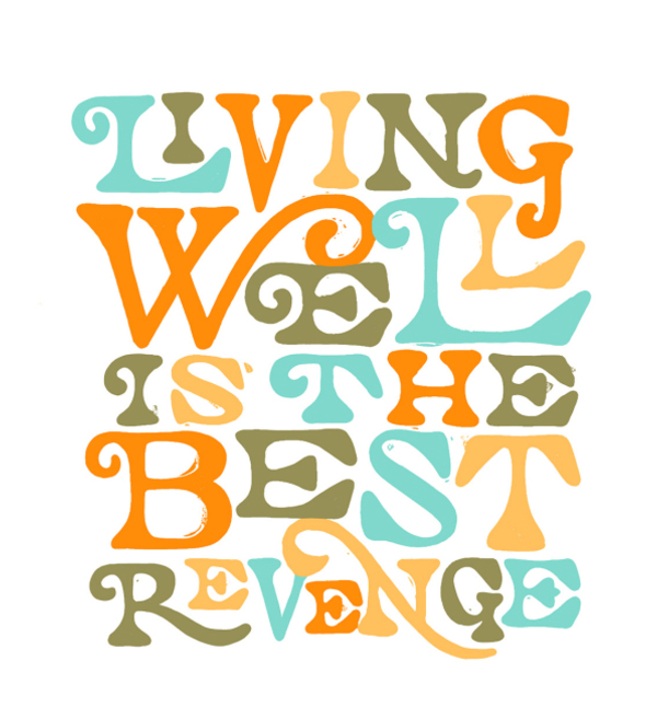 Living Well is the Best Revenge